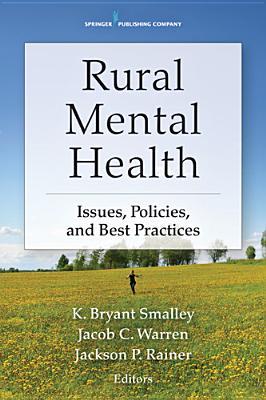 Rural Mental Health By Smalley, K. Bryant (EDT)/ Warren, Jacob (EDT)/ Rainer, Jackson (EDT)